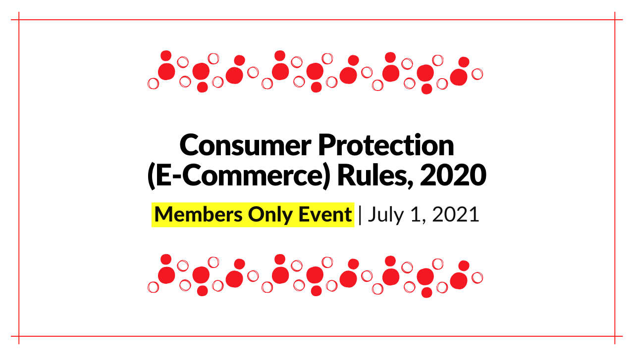 Members Call: Consumer Protection (E-Commerce) Rules, 2020; July 1, 2021